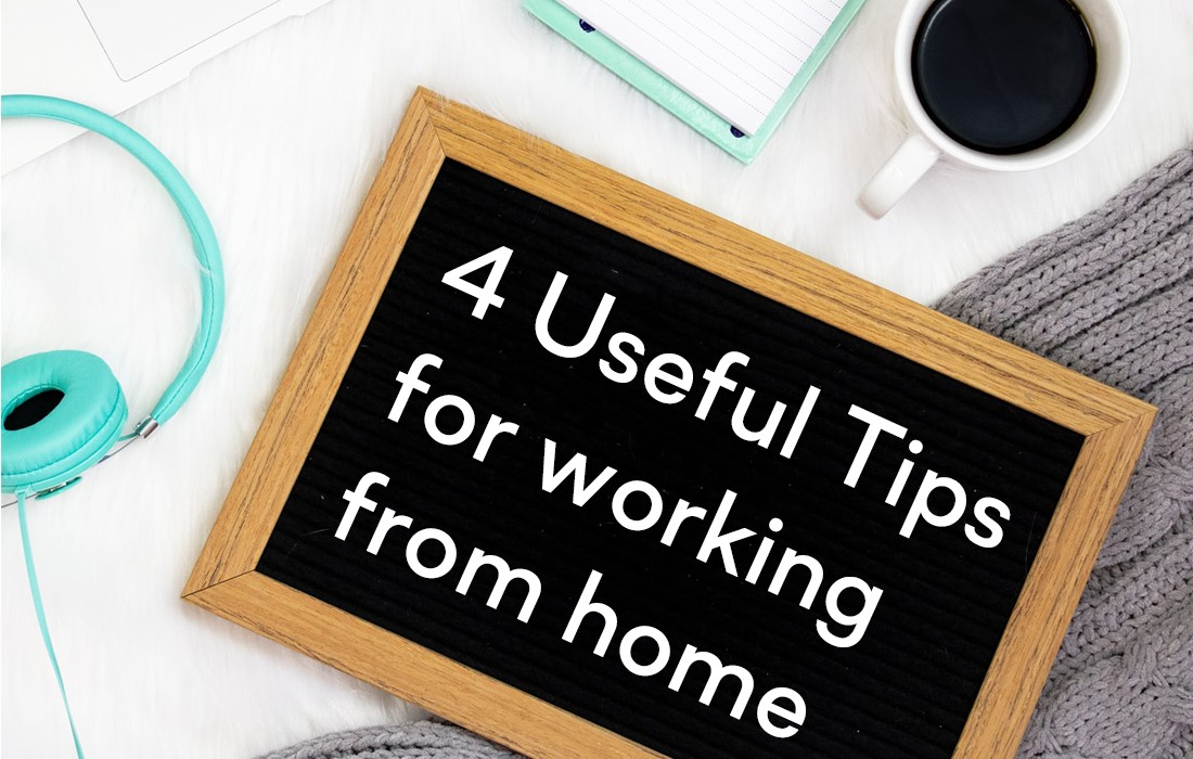 4 Useful Tips for Working from Home